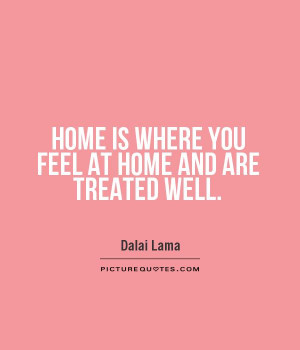 home-is-where-you-feel-at-home-and-are-treated-well-quote-1.jpg