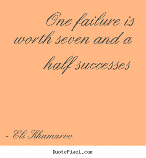 eli khamarov quotes one failure is worth seven and a half successes ...