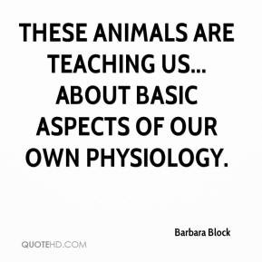 Barbara Block - These animals are teaching us... about basic aspects ...