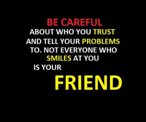 Not Everyone who Smiles At You Is Your Friend ~ Friendship Quote