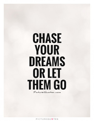 Let Go Quotes Follow Your Dreams Quotes Chase Your Dreams Quotes