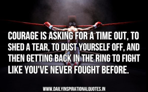 Courage Is Asking For A Time Out,To Shed A Tear,To dust yourself off ...
