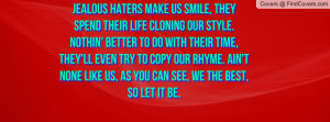 Jealous haters make us smile, they spend their life cloning our style ...