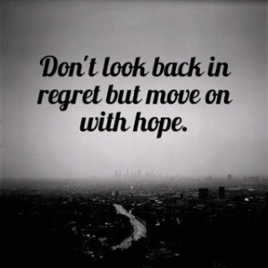 life dont look back in regret but move on with hope Quotes about Life ...