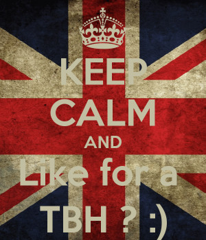 KEEP CALM AND Like for a TBH ? :)