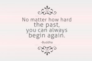 Buddha quotes and sayings hard past begin life