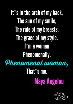 Be phenomenal. That's you. More Maya Angelou quotes: http://thestir ...