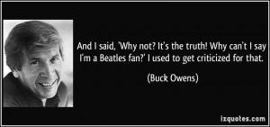 And I said, 'Why not? It's the truth! Why can't I say I'm a Beatles ...