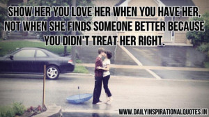 love her when you have her not when she finds someone better because ...