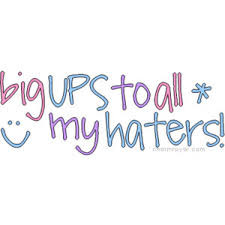 Big UPS to All My Haters! ~ Jealousy Quote