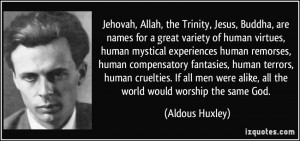 Jehovah, Allah, the Trinity, Jesus, Buddha, are names for a great ...