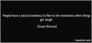 ... to flee to the mountains when things get tough. - Stuart Briscoe