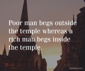 Poor man begs outside the temple whereas a rich man begs inside the ...