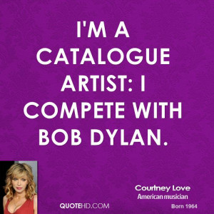 catalogue artist: I compete with Bob Dylan.