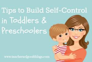 Tips to Build Self-Control in Toddlers & Preschoolers @Titus2Teacher ...