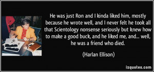 He was just Ron and I kinda liked him, mostly because he wrote well ...