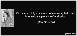 ... but it has inherited an appearance of cultivation. - Mary McCarthy