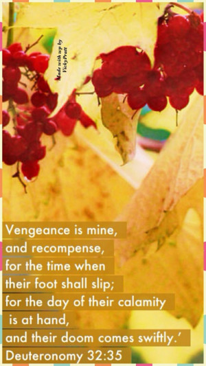 Vengeance is Mine, and recompense; Their foot shall slip in due time ...