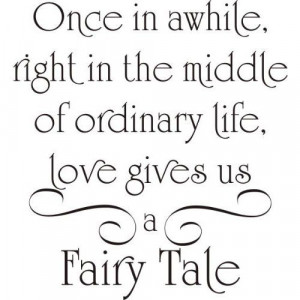 believe in those fairy taleendings. What is life like to not believe ...