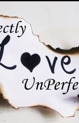 Unperfect Love Quotes....
