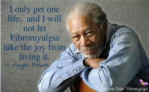 Morgan freeman! #Fibromyalgia #health #quotes