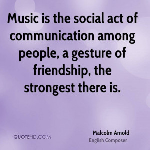 Malcolm Arnold Friendship Quotes