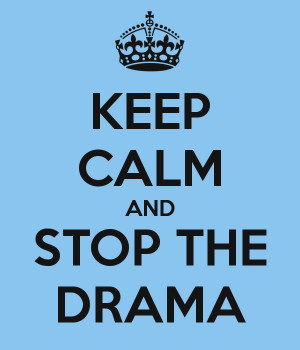 Keep calm and stop the drama .!!!!