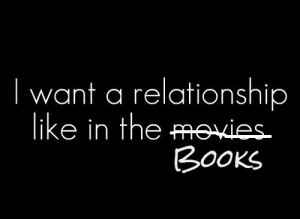 Want a Relationship Like In The Books ~ Love Quote