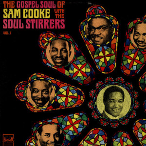 ... Soul Stirrers, The The Gospel Soul Of Sam Cooke With The Soul Stirrers