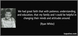 We had great faith that with patience, understanding, and education ...