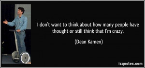 ... people-have-thought-or-still-think-that-i-m-crazy-dean-kamen-98364.jpg