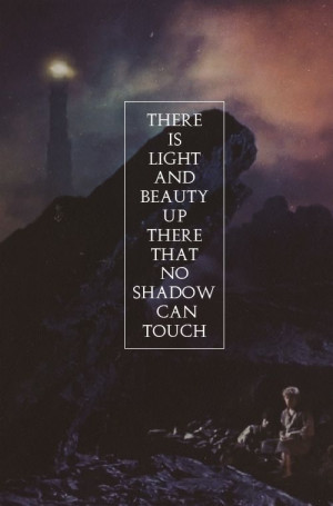 ... up there that no shadow can touch. - Samwise Gamgee #lotr #quotes