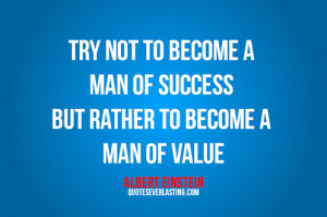Try-not-to-become-a-man-of-success-but-rather-to-become-a-man-of-value ...