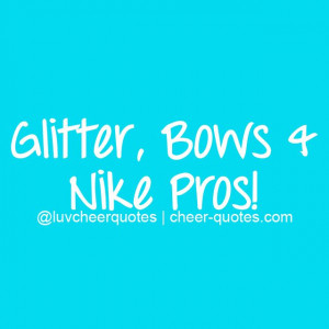 Glitter, Bows & Nike Pros! #cheerquotes #cheerleading #cheer # ...