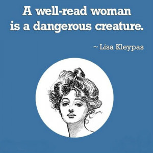 well-read woman is a dangerous creature.