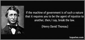 ... to another, then, I say, break the law. - Henry David Thoreau