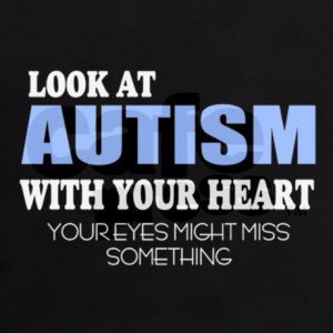 ... Autism with your heart your eyes might miss something. #autism #quote