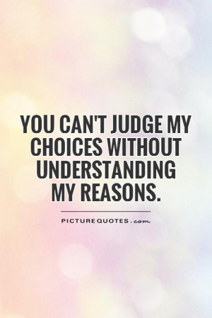 Choices Quotes Dont Judge Me Quotes Judge Quotes