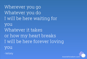 Wherever you go Whatever you do I will be here waiting for you ...