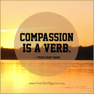 Compassion is a verb quotes, Thich Nhat Hanh Quotes