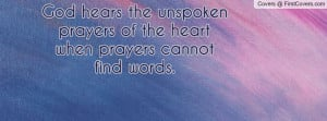 God hears the unspoken prayers of the heart when prayers cannot find ...