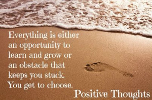 Everything is either an opportunity to learn and grow or an obstacle ...
