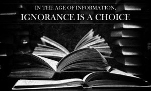 In the age of information, ignorance is a choice.