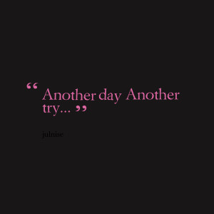 Quotes Picture: another day another try