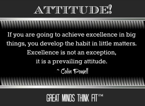 ... Excellence is not an exception, it is a prevailing attitude.