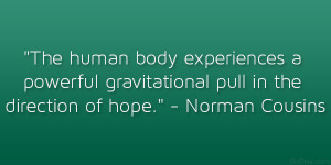 """... gravitational pull in the direction of hope."""" – Norman Cousins"""