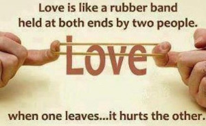 Love Is Like A Rubber Band. ITS Held AT The End BY Two People .. When ...