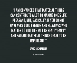 Name : quote-David-Rockefeller-i-am-convinced-that-material-things ...