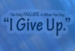 Failure Quote: The Only Failure is When You Say,... Failure-(2)