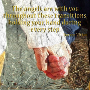 ... these transitions, holding your hand during every step.~ Doreen Virtue